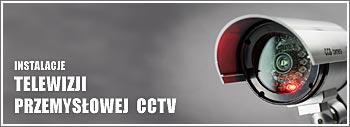 Instalacje telewizji przemysłowej CCTV